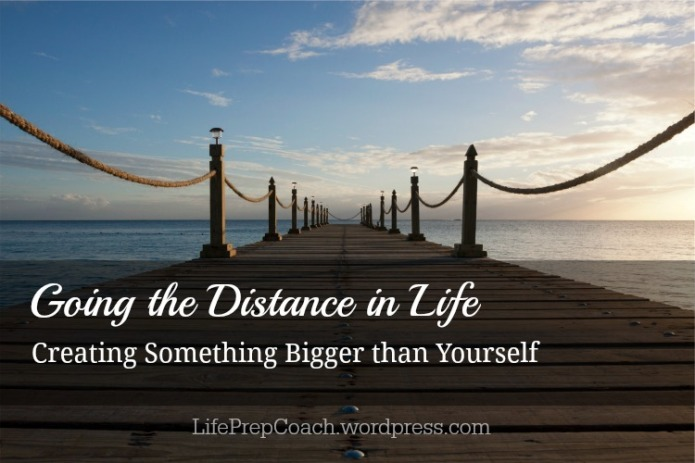 Going the Distance in Life: Creating Something Bigger than Yourself